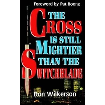 CROSS IS STILL MIGHTIER THAN THE SWITCHBLADE THE by WILKERSON & DON