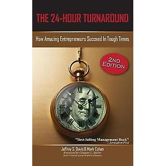 The 24Hour Turnaround 2nd Edition How Amazing Entrepreneurs Succeed in Tough Times by Davis & Jeffrey S.