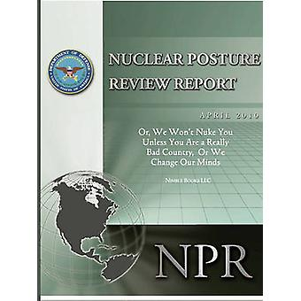 Obamas Nuclear Posture Review Or We Wont Nuke You Unless You Are a Really Bad Country or We Change Our Minds by Gates & Robert M.