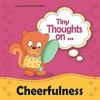 Tiny Thoughts on Cheerfulness Learning to be positive by de Bezenac & Agnes