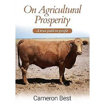 On Agricultural Prosperity A true path to profit by Best & Cameron