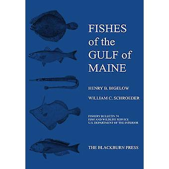 Fishes of the Gulf of Maine Fishery Bulletin 74 by Bigelow & Henry & B