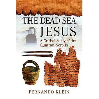 The Dead Sea Jesus A Critical Study of the Qumran Scrolls by Klein & Fernando