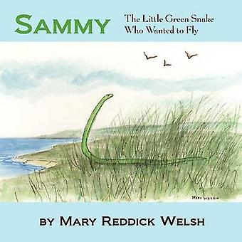 Sammy the LIttle Green Snake Who Wanted to Fly by Welsh & Mary Reddick