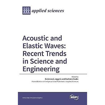 Acoustic and Elastic Waves Recent Trends in Science and Engineering by Aggelis & Dimitrios G.