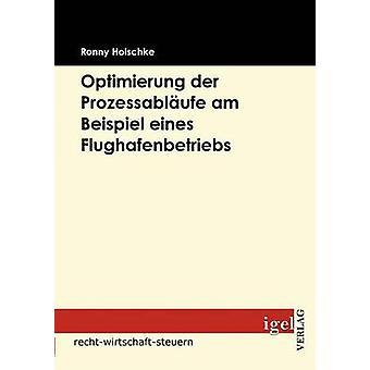 Optimierung der Prozessablufe am Beispiel eines Flughafenbetriebs by Holschke & Ronny