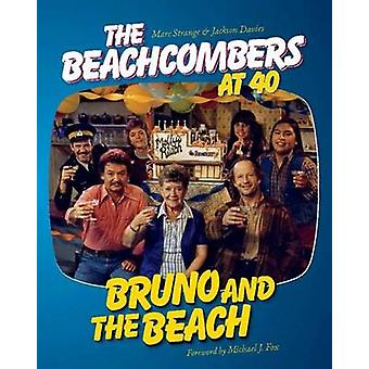 Bruno and the Beach - The Beachcombers at 40 by Marc Strange - Jackson