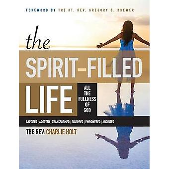 The SpiritFilled Life All the Fullness of God Large Print Edition by Holt & Charlie