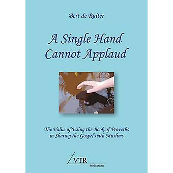 A Single Hand Cannot Applaud The Value of Using the Book of Proverbs in Sharing the Gospel with Muslims by de Ruiter &  Bert