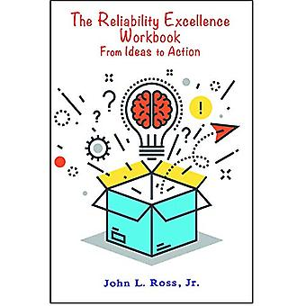 The Reliability Excellence Workbook - From Ideas to Action by John L.