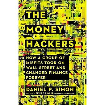 The Money Hackers - How a Group of Misfits Took on Wall Street and Cha