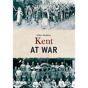 Kent at War by Clive Holden - 9781445680736 Book
