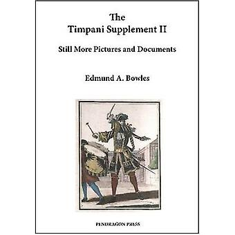 The Timpani Supplement II - Still More Pictures and Documents by Edmun