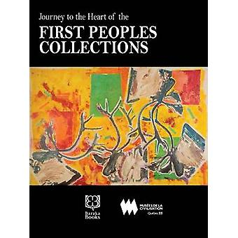 Journey to the Heart of the First Peoples Collection by Marie-Paule R