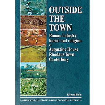 Outside the Town - Roman Industry - Burial and Religion at Augustine H