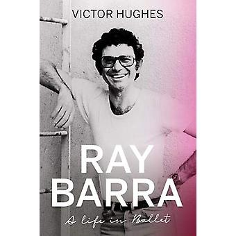 Ray Barra - A Life in Ballet by Victor Hughes - 9781913208073 Book