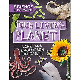 Science is Everywhere: Our Living Planet: Life and evolution on Earth (Science� is Everywhere)