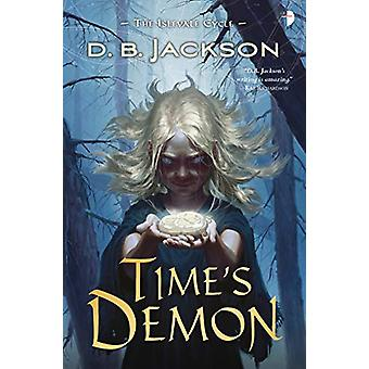 Time's Demon - BOOK II OF THE ISLEVALE CYCLE by D B Jackson - 97808576