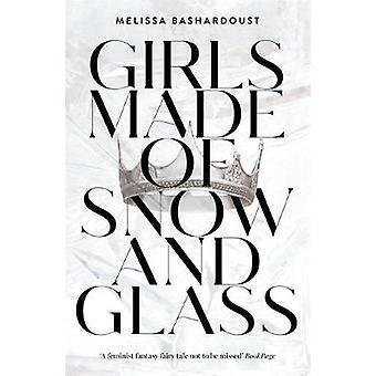 Girls Made of Snow and Glass by Melissa Bashardoust - 9781529381368 B