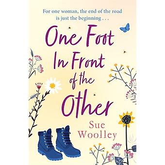 One Foot in Front of the Other  The most heartwarming and lifeaffirming story youll read all year . . . by Sue Woolley