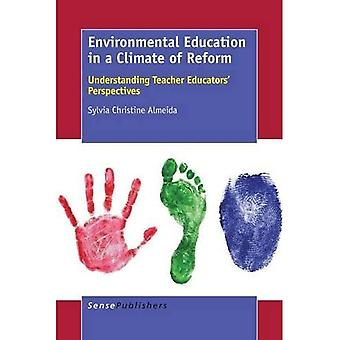 Environmental Education in a Climate of Reform: Understanding Teacher Educators' Perspectives