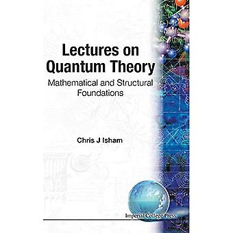 Lectures on Quantum Theory: Mathematical and Structural Foundations