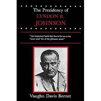 The Presidency of Lyndon B. Johnson by Vaughn Davis Bornet - 97807006