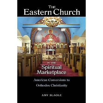 The Eastern Church in the Spiritual Marketplace - American Conversions