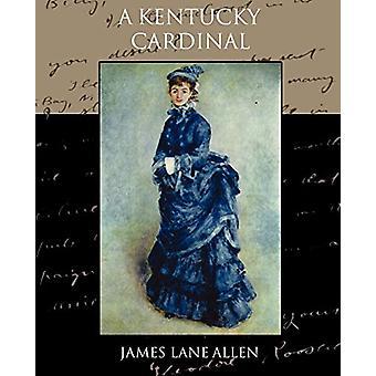 A Kentucky Cardinal by James Lane Allen - 9781438535814 Book