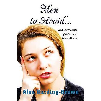 Men to Avoid... - And Other Scraps of Advice for Young Women by Alex H