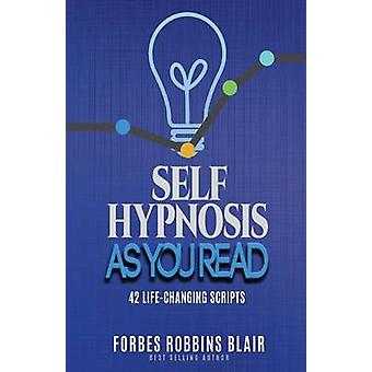 Self Hypnosis As You Read - 42 Life-Changing Scripts! by Rob Morrison