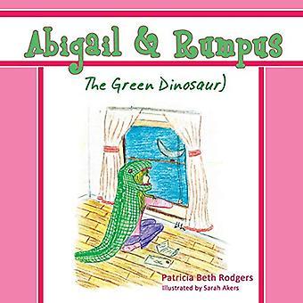 Abigail & Rumpus (The Green Dinosaur) by Patricia Beth Rodgers -