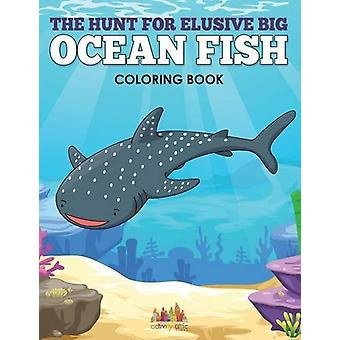 The Hunt for Elusive Big Ocean Fish Coloring Book by Activity Attic -