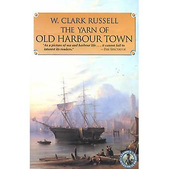 The Yarn of Old Harbour Town by W. Clark Russell