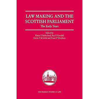Law Making and the Scottish Parliament by Edited by Elaine E Sutherland & Edited by Kay Eileen Goodall & Edited by Gavin F M Little & Edited by Professor Fraser Davidson