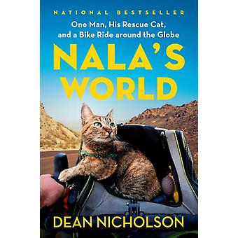 Nalas World  One Man His Rescue Cat and a Bike Ride Around the Globe by Dean Nicholson & With Garry Jenkins