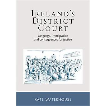 IrelandS District Court  Language Immigration and Consequences for Justice by Kate Waterhouse