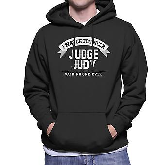 I Watch Too Much Judge Judy Said No One Ever Men's Hooded Sweatshirt