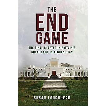 The End Game - The Final Chapter in Britain's Great Game in Afghanista