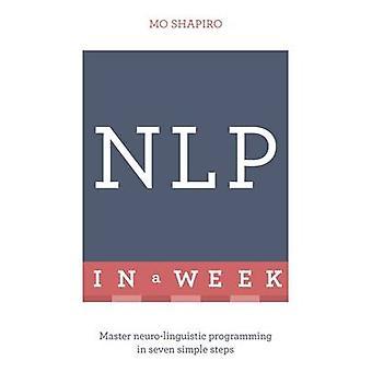NLP in einer Woche - Master Neuro-Linguistisches Programmieren in sieben einfachen St