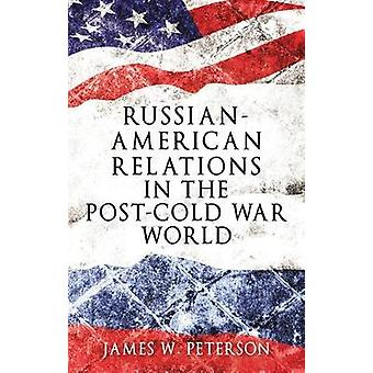 Russian-American Relations in the Post-Cold War World by James W. Pet