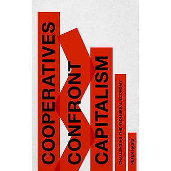 Co-Operatives Confront Capitalism - Challenging the Neo-Liberal Econom