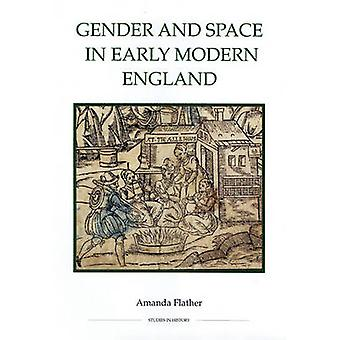 Gender and Space in Early Modern England by Amanda Flather - 97818438