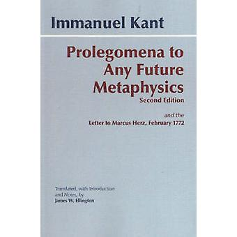 Prolegomena to Any Future Metaphysics - And the Letter to Marcus Herz