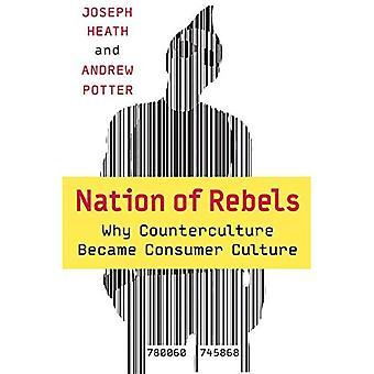 Nation des rebelles: Pourquoi Counterculture est devenu la Culture de consommation