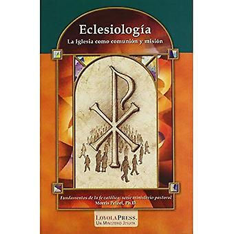Eclesiologia: La Iglesia Como Comunion Y Mision