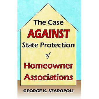 The Case Against State Protection of Homeowner Associations by Staropoli & George K.