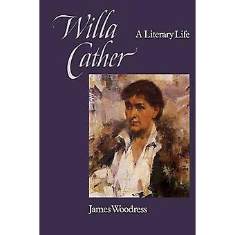 Willa Cather A Literary Life by Woodress & James