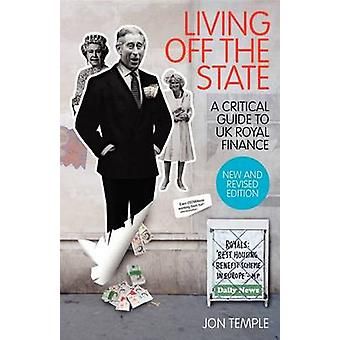 Living Off The State a critical guide to UK royal finance by Temple & Jon M