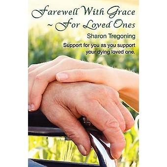 Farewell With Grace  For Loved Ones Support for you as you support your dying loved one by Tregoning & Sharon